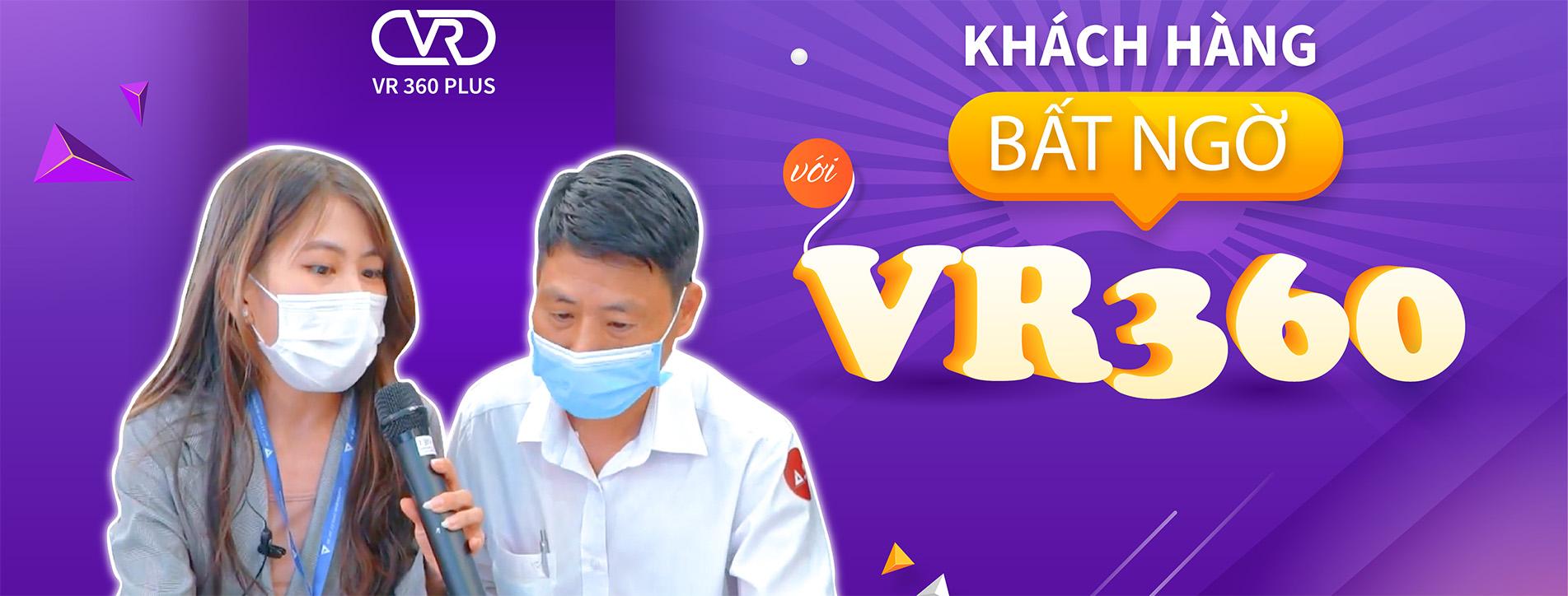 Khách Hàng Bất Ngờ Với VR360PLUS